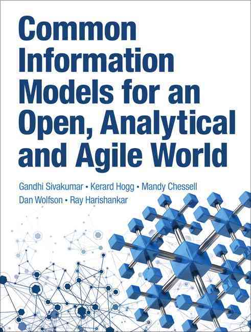 Common Information Models for an Open, Analytical and Agile World By Harishankar, Ray/ Wolfson, Dan/ Chessell, Mandy/ Hogg, Kerard/ Sivakumar, Gandhi