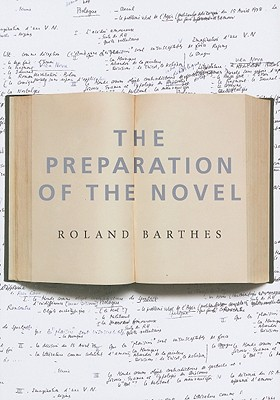 The Preparation of the Novel By Barthes, Roland/ Briggs, Kate (TRN)/ Leger, Nathalie (INT)