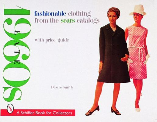 Fashionable Clothing from the Sears Catalogs By Smith, Desire